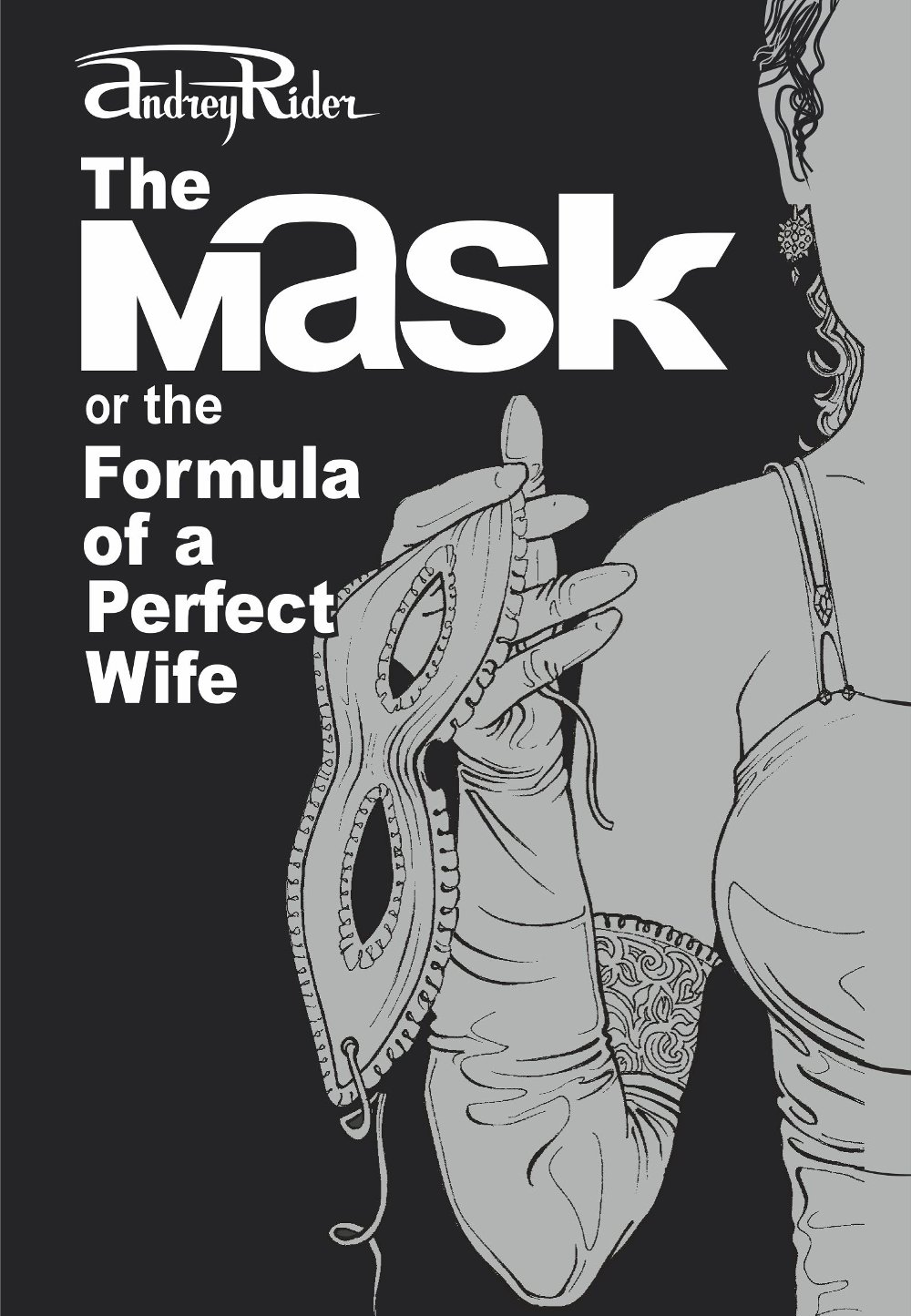 The MASK or the Formula of a Perfect Wife, a Novel